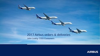 John Leahy Presentation - Airbus Commercial Aircraft Orders and Deliveries 2017